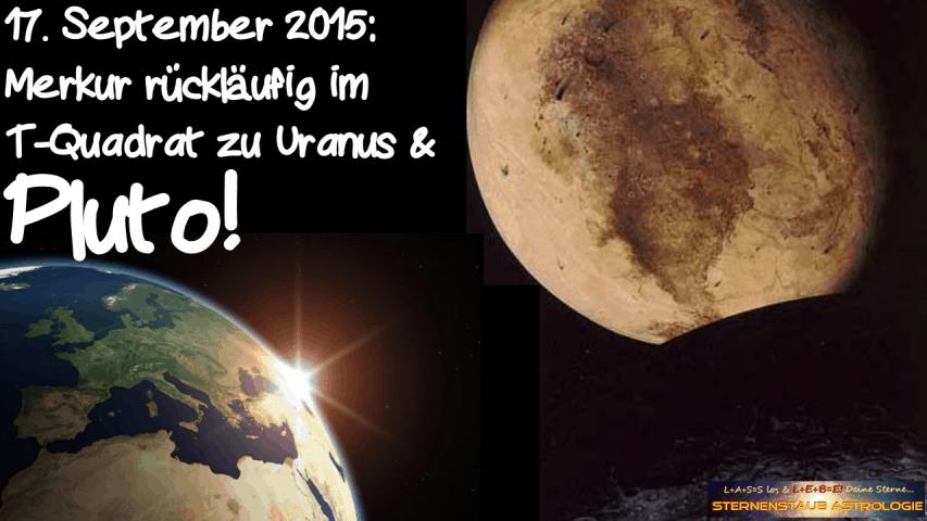 Im Zeichen des Pluto September 2015 17 September Merkur rückläufig T-Quadrat Uranus Pluto
