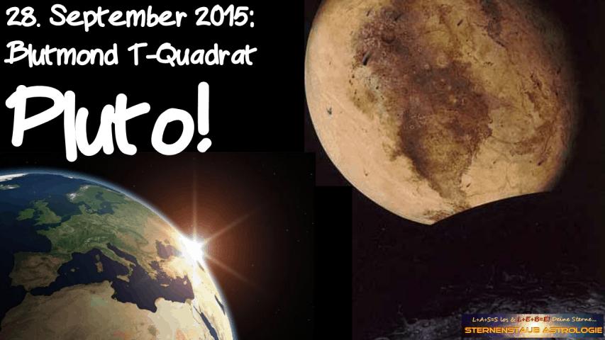 Im Zeichen des Pluto September 2015 28 September Pluto T-Quadrat Blutmond