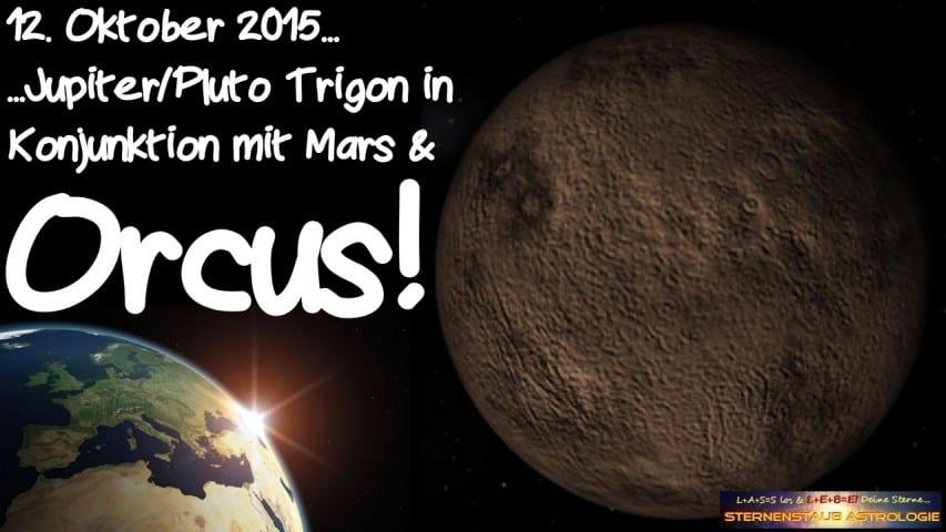 Im Zeichen des Orcus Jupiter Pluto Trigon Konjunktion Mars Orcus