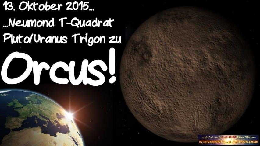 Im Zeichen des Orcus Neumond T-Quadrat Pluto-Uranus Trigon Orcus