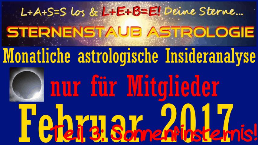 Monatliche astrologische Insider-Analysen Titel Februar 2017 Teil 3 Sonnenfinsternis