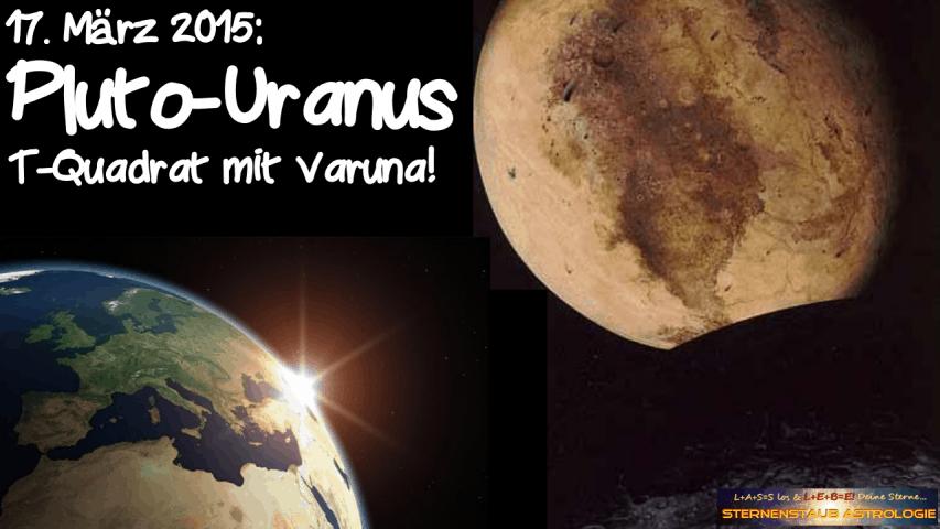 Im Zeichen des Pluto September 2015 17 März Pluto Uranus T-Quadrat Varuna