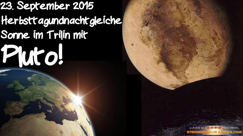 Im Zeichen des Pluto September 2015 23 September Hernbsttagundnachtgleiche Sonne Trilin Pluto