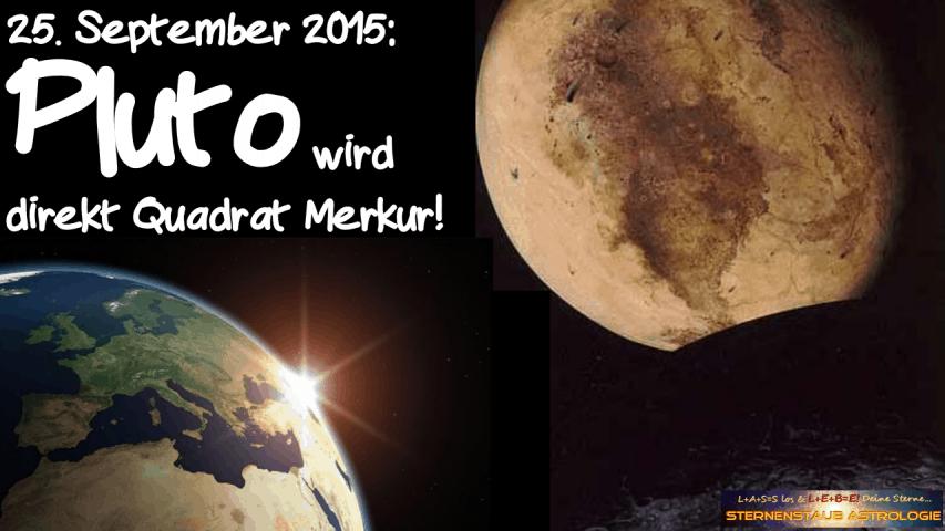 Im Zeichen des Pluto September 2015 25 September Pluto direkt Quadrat Merkur