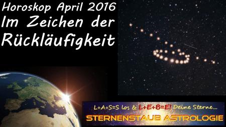 Horoskop April 2016 - Im Zeichen der Rückläufigkeit