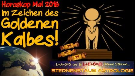 Horoskop Mai 2016 Im Zeichen des Goldenen Kalbes
