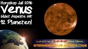 Horoskop Juli 2016 Im Zeichen der Venus Aspekte mit 12 Planeten